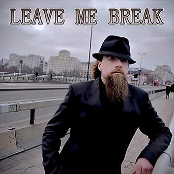 Leave Me Break