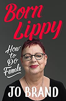 Jo Brand - Born Lippy: How To Do Female