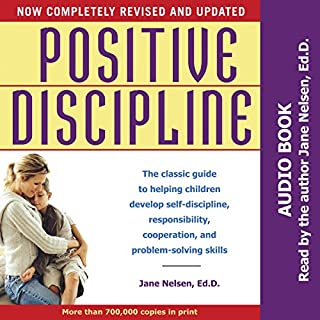 Positive Discipline     The Classic Guide to Helping Children Develop Self-Discipline, Responsibility, Cooperation, and Problem-Solving Skills              By:                                                                                                                                 Jane Nelsen EdD                               Narrated by:                                                                                                                                 Jane Nelsen                      Length: 10 hrs and 22 mins     15 ratings     Overall 4.9