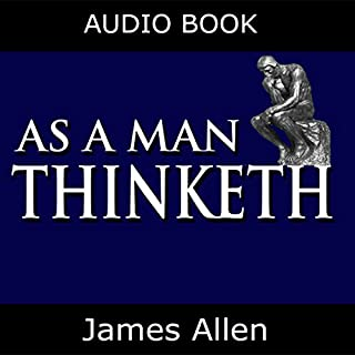 As a Man Thinketh                   Written by:                                                                                                                                 James Allen                               Narrated by:                                                                                                                                 Jason McCoy                      Length: 49 mins     3 ratings     Overall 4.7