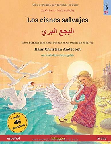 Los cisnes salvajes (español – árabe): Libro bilingüe para niños basado en un cuento de hadas de Hans Christian Andersen, con audiolibro descargable