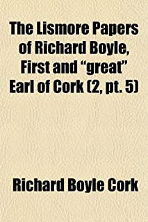 """The Lismore Papers of Richard Boyle, First and """"Great"""" Earl of Cork (Volume 2, PT. 5); PT. D Ser. Selections from the Priv..."""