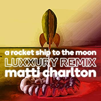 A Rocket Ship To The Moon (Vocal Edit) (LUXXURY Vocal Edit Remix) (LUXXURY Vocal Edit Remix)