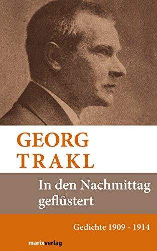 In den Nachmittag geflüstert: Sämtliche Gedichte 1909 - 1914