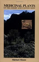 Medicinal Plants of the Desert and Canyon West: A Guide to Identifying, Preparing, and Using Traditional Medicinal Plants Found in the Deserts and Canyons of the West and Southwest