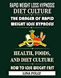 Rapid Weight Loss Hypnosis: Diet Culture: The Danger Of Rapid Weight Loss Hypnosis: Health, Foods, And Diet Culture: How To Lose Weight Fast