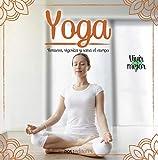 YOGA: renueva, vigoriza y sana el cuerpo (Yoga - Una técnica milenaria de la India que trajo al...