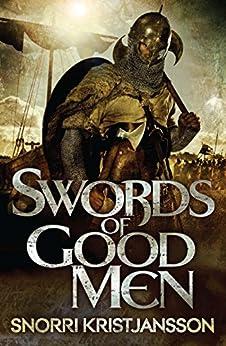 Swords of Good Men: The Valhalla Saga Book I by [Snorri Kristjansson]