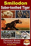 Smilodon - Saber-toothed Tiger (Dinosaur Books for Young Readers Book 4)