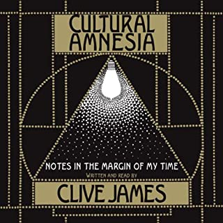 Cultural Amnesia     Necessary Memories from History and the Arts              By:                                                                                                                                 Clive James                               Narrated by:                                                                                                                                 Clive James                      Length: 6 hrs and 16 mins     119 ratings     Overall 4.2