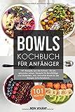 Bowls Kochbuch für Anfänger: 101 Rezepte aus der Schale - für ein gesundes Leben. Rezepte für Berufstätige und Studenten. Inkl. Smoothie Bowls für die Energie zwischendurch*