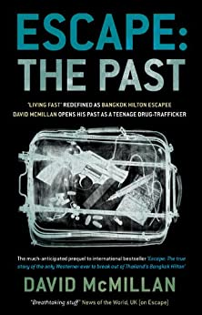 Escape: The Past: 'Living Fast' Redefined As Bangkok Hilton Escapee David Mcmillan Opens His Past As A Teenage Drug-Trafficker by [David McMillan]