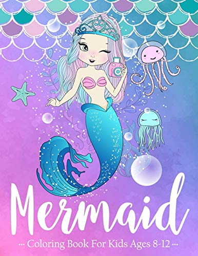 Mermaid Coloring Book for Kids Ages 8-12: A Coloring Book For Aged 7+ With Cute Mermaids and All of Their Sea Creature Friends! (Coloring books unicorn and mermaid)