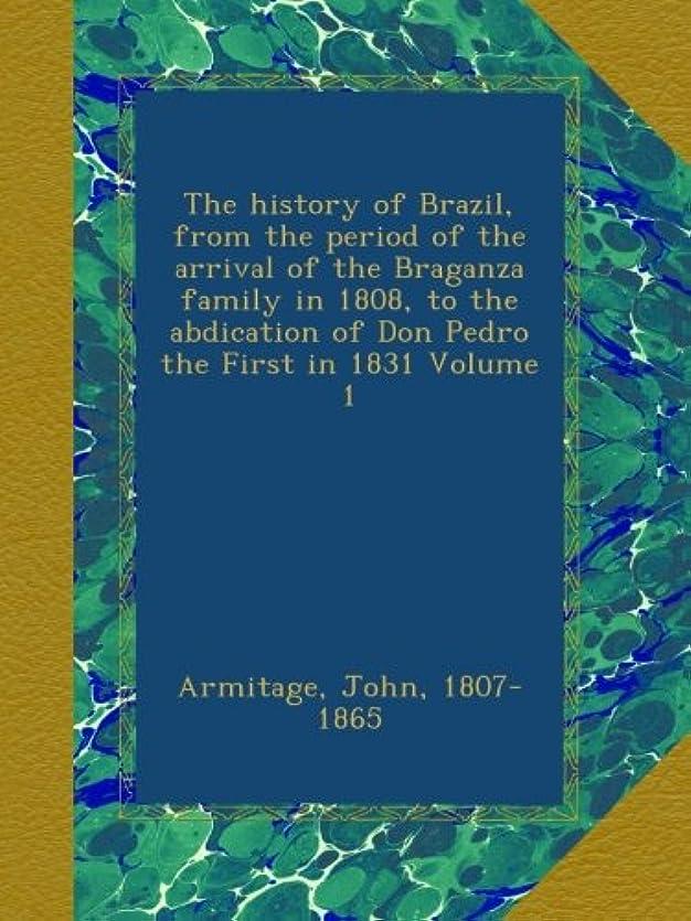 歴史家ステレオタイプナンセンスThe history of Brazil, from the period of the arrival of the Braganza family in 1808, to the abdication of Don Pedro the First in 1831 Volume 1