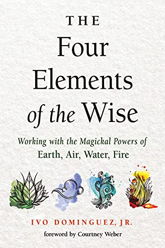 Four Elements of the Wise: Working with the Magickal Powers of Earth, Air, Water, Fire (English Edition)