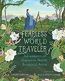 Fearless World Traveler: Adventures of Marianne North, Botanical Artist