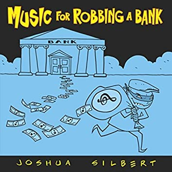 Music for Robbing a Bank