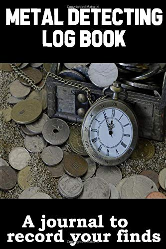 Metal Detecting Log Book: A Journal To Record Your Finds
