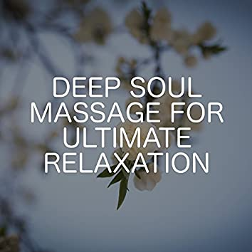 Deep Soul Massage For Ultimate Relaxation