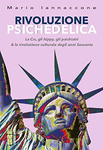 Rivoluzione psichedelica. La CIA, gli hippies, gli...