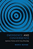 Emergence and Convergence: Qualitative Novelty and the Unity of Knowledge (Toronto Studies in...