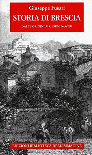 Storia di Brescia. Dalle origini ai giorni nostri