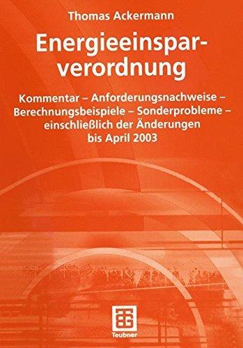 Energieeinsparverordnung: Kommentar — Anforderungsnachweise — Berechnungsbeispiele — Sonderprobleme — einschließlich der Änderungen bis April 2003: Kommentar ... der Änderungen bis April 2003