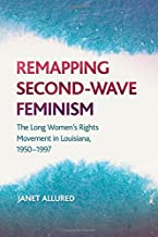 Remapping Second-Wave Feminism: The Long Women's Rights Movement in Louisiana, 1950–1997