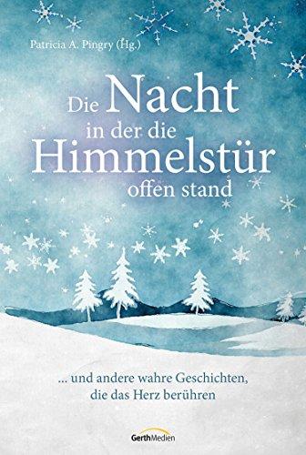 Die Nacht, in der die Himmelstür offen stand: ... und andere wahre Geschichten, die das Herz berühren. (German Edition)