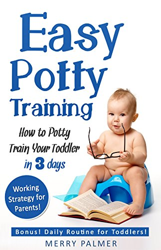 Easy Potty Training: How to Potty Train Your Toddler in 3 days