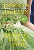 A Grown-Up Kind of Pretty: A Novel - Joshilyn Jackson