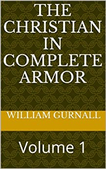 The Christian In Complete Armor: Volume 1 by [William Gurnall]