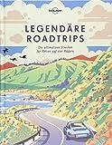 Lonely Planet Legendäre Roadtrips: Die ultimativen Strecken für Reisen auf vier Rädern weltweit...