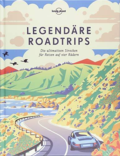 Lonely Planet Legendäre Roadtrips: Die ultimativen Strecken für Reisen auf vier Rädern weltweit (Lonely Planet Reisebildbände)