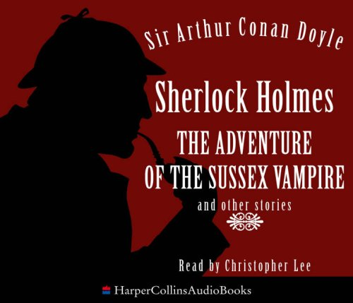 Sherlock Holmes: The Adventure of the Sussex Vampire and other stories