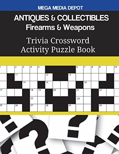 Compare Textbook Prices for ANTIQUES & COLLECTIBLES Firearms & Weapons Trivia Crossword Activity Puzzle Book  ISBN 9781721649617 by Depot, Mega Media