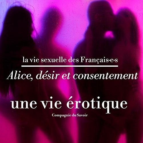 Couverture de Alice, désir et consentement, une vie érotique