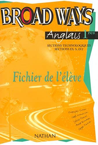 Anglais 1ères Sections technologiques, sections Es, S, LV2. Broad Ways, Fichier de l'élève