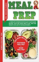Meal Prep: THIS BOOK INCLUDES VEGETARIAN MEAL PREP + VEGAN MEAL PREP - A Complete Cookbook With Many Plant Based Recipes. Easy And Quick Meal Plan. Diet For Weight Loss And To Increase Energy