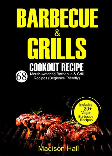 Barbecue & Grills Cookout Recipes: 68 Mouth-watering Barbecue and Grill Recipes (Beginner-friendly) (English Edition)
