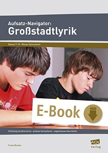 Aufsatz-Navigator: Großstadtlyrik: Schlüssig strukturieren - präzise formulieren - angemessen beurteilen (7. bis 10. Klasse)