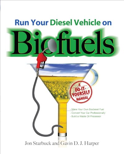 Run Your Diesel Vehicle on Biofuels: A Do-It-Yourself Manual (English Edition)