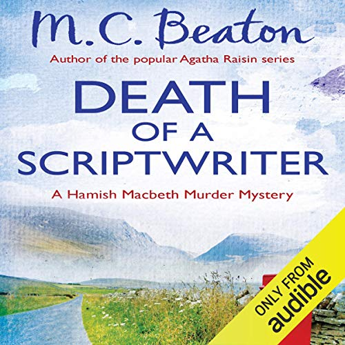 Death of a Scriptwriter     Hamish Macbeth, Book 14              By:                                                                                                                                 M. C. Beaton                               Narrated by:                                                                                                                                 David Monteath                      Length: 6 hrs and 23 mins     3 ratings     Overall 4.7