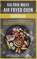 Kalorik Maxx Air Fryer Oven Cookbook: Fry, Bake, Grill and Roast with 250 Yummy Recipes for Healthy and on A Budget Meals with Your Air Fryer Oven