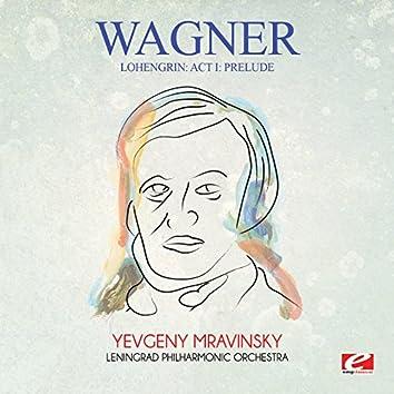 Wagner: Lohengrin: Act I: Prelude (Digitally Remastered)