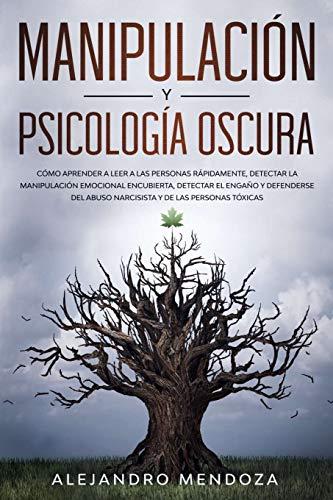 Manipulación y Psicología Oscura: Cómo aprender a leer a las personas, detectar la manipulación emocional encubierta, detectar el engaño y defenderse ... y de las personas tóxicas (Libro en Español)
