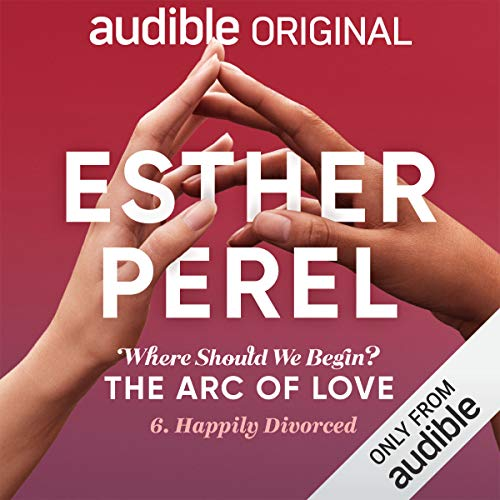 Ep. 6: Happily Divorced (Esther Perel's Where Should We Begin?: The Arc of Love) copertina