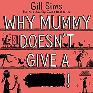 Why Mummy Doesn't Give a ****                   By:                                                                                                                                 Gill Sims                           Length: 9 hrs and 23 mins     Not rated yet     Overall 0.0