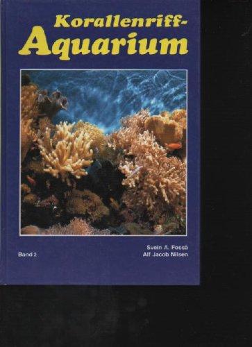 Fossa Korallenriff-Aquarium,Dekoration und Aquarientypen. Einfahren eines Korallenriff-Aquariums. Lebende Steine und Algen. Futter, Vermehrung, Parasiten, Krankheiten, Band 2,Bornheim 1992, 205 Seiten,Bilder