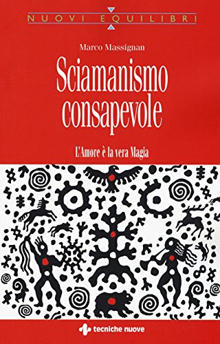 Sciamanismo consapevole. L'amore è la vera magia